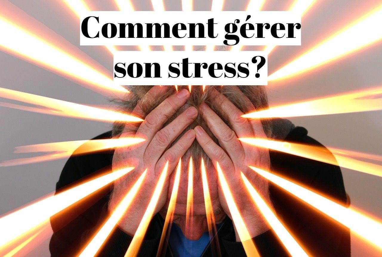 Comment gérer son stress en toutes circonstances?