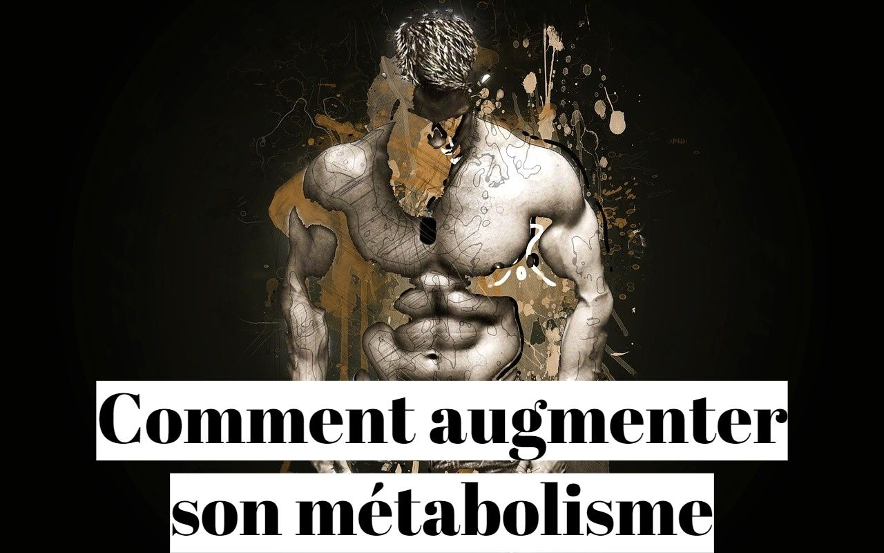 Comment augmenter son métabolisme naturellement?