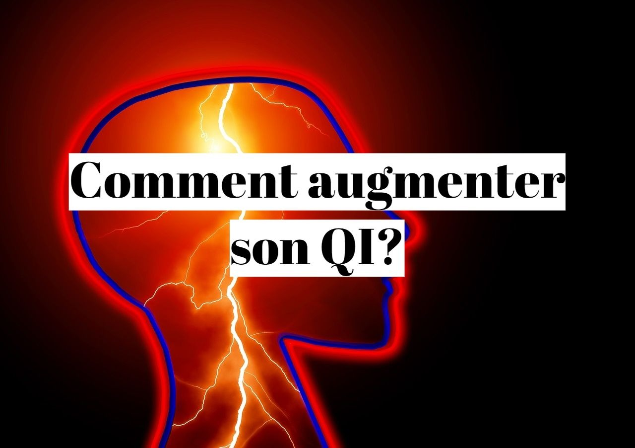 Comment augmenter son QI et son intelligence?