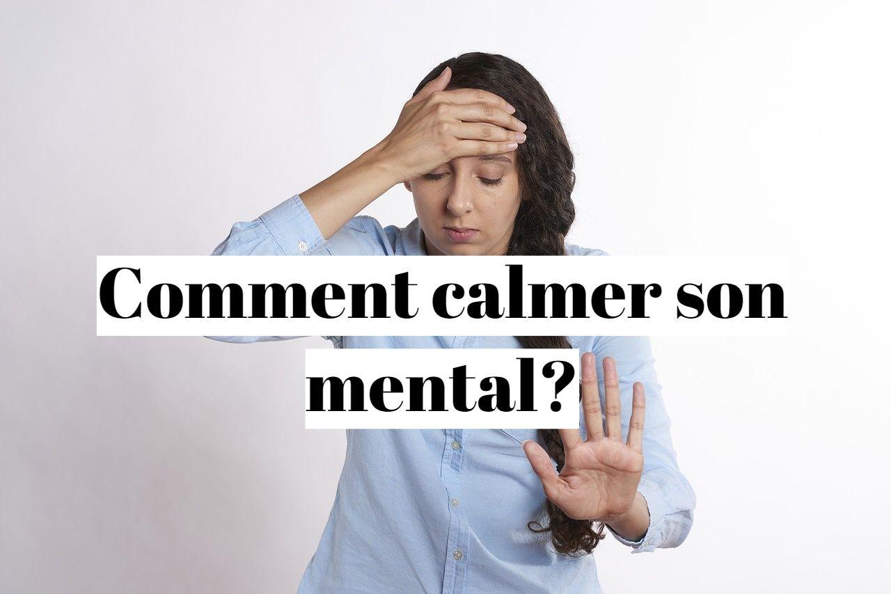 Comment calmer son mental et apaiser son esprit?