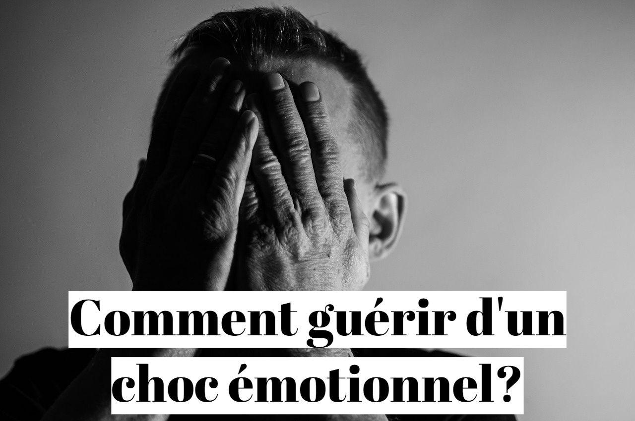 Comment guérir et se remettre d'un choc émotionnel?