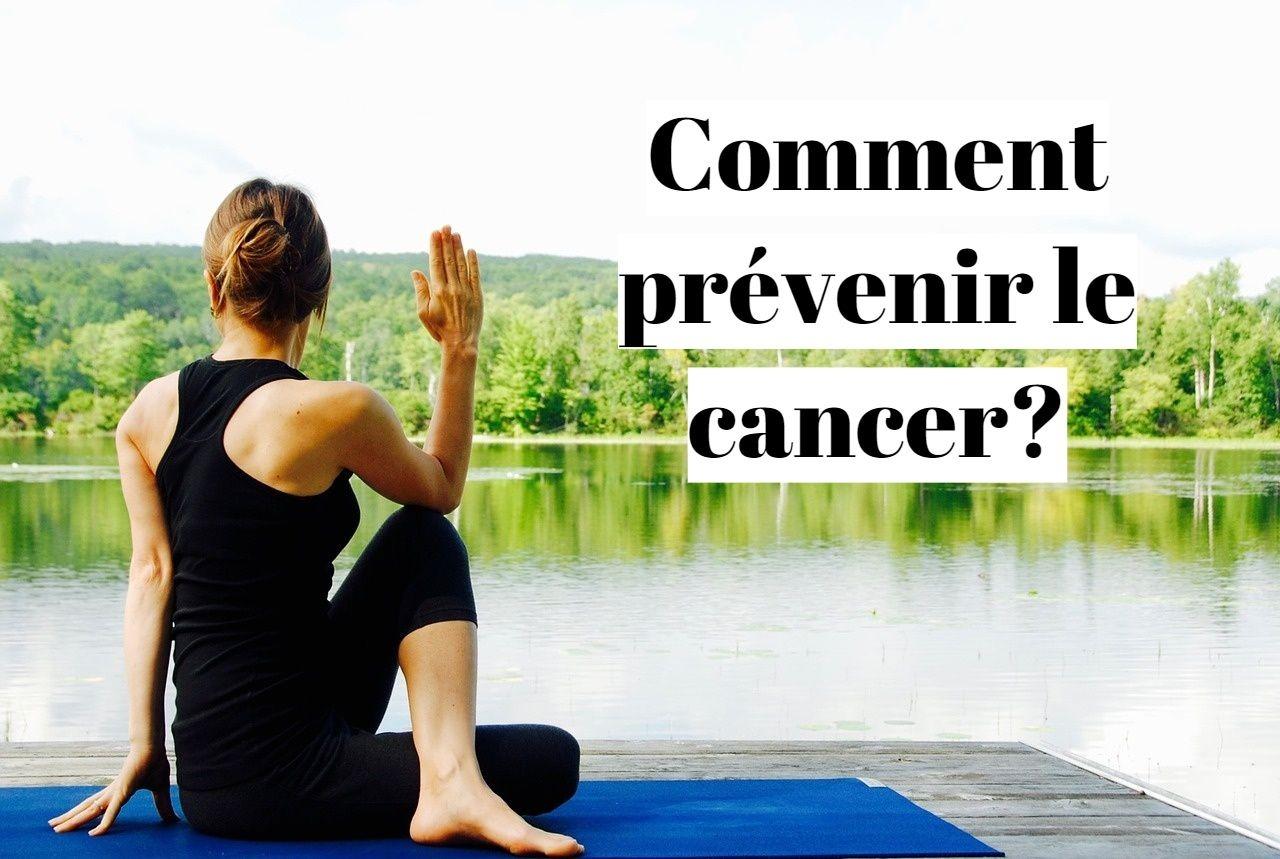 Comment éviter le cancer et prévenir les tumeurs?