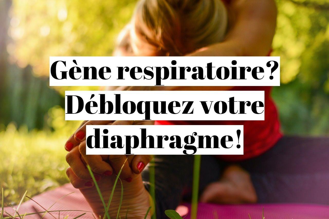 Gène respiratoire: comment libérer le diaphragme bloqué?