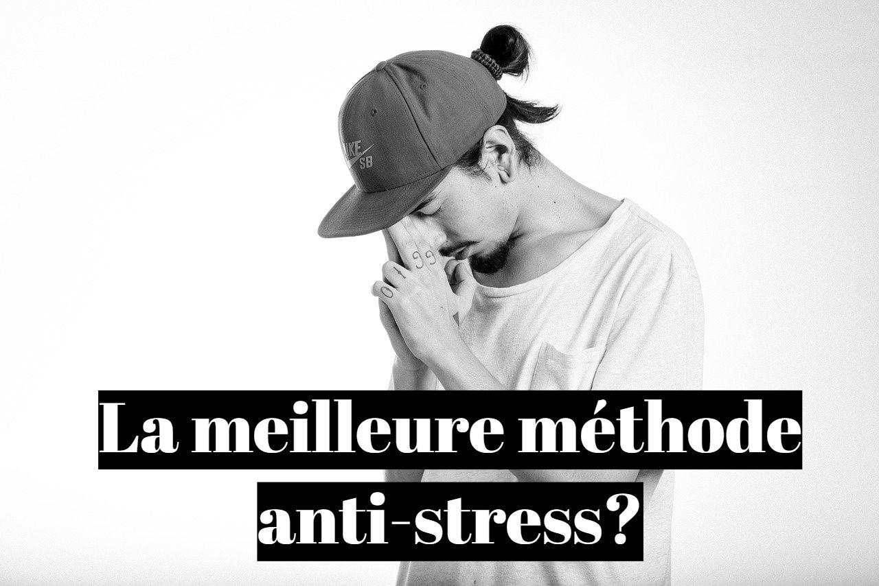 Quelle méthode anti-stress naturelle et rapide?