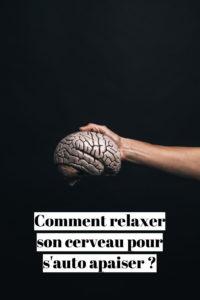 comment relaxer son cerveau pour s'auto apaiser