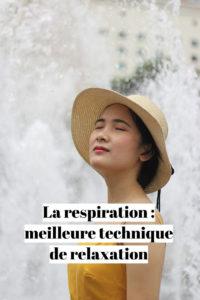 La respiration : meilleure technique de relaxation