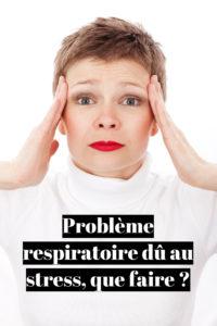 Problème respiratoire dû au stress, que faire ?